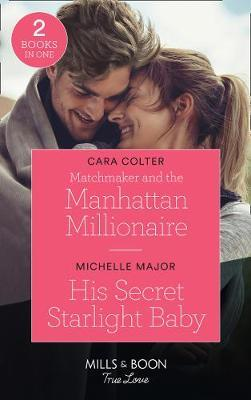 Matchmaker And The Manhattan Millionaire / His Secret Starlight Baby