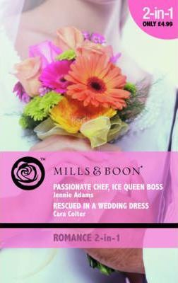 Passionate Chef, Ice Queen Boss: AND Rescued in a Wedding Dress