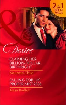 Claiming Her Billion-Dollar Birthright/ Falling for His Proper Mistress
