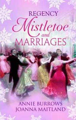 Regency Mistletoe & Marriages: WITH A Countess by Christmas AND The Earl's Mistletoe Bride