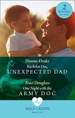 Bachelor Doc, Unexpected Dad / One Night With The Army Doc
