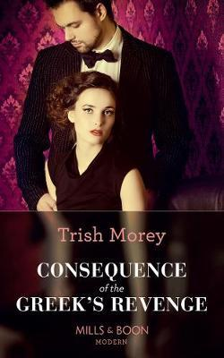 Consequence Of The Greek's Revenge : Trish Morey : 9780263934915