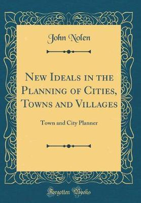 New Ideals in the Planning of Cities, Towns and Villages  Town and City Planner (Classic Reprint)