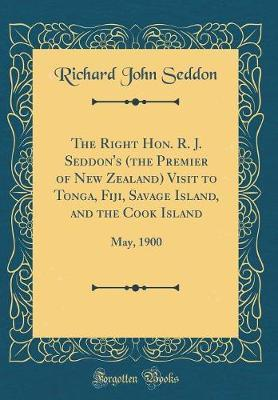 The Right Hon. R. J. Seddon's (the Premier of New Zealand) Visit to Tonga, Fiji, Savage Island, and the Cook Island