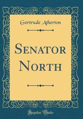 Senator North (Classic Reprint)