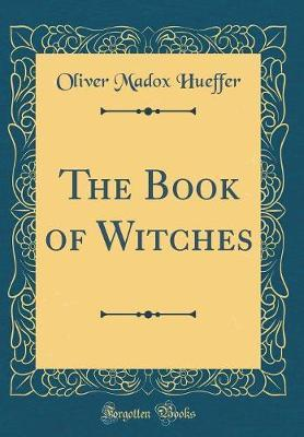 The Book Of Witches Classic Reprint Oliver Madox Hueffer