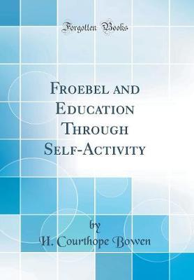 Froebel and Education Through Self-Activity (Classic Reprint)