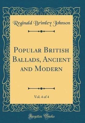 Popular British Ballads, Ancient and Modern, Vol. 4 of 4 (Classic Reprint)