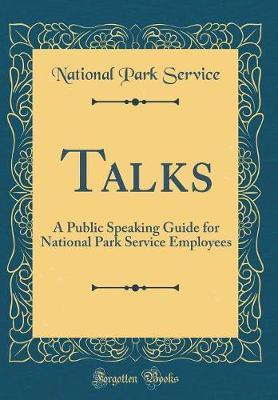 Talks  A Public Speaking Guide for National Park Service Employees (Classic Reprint)