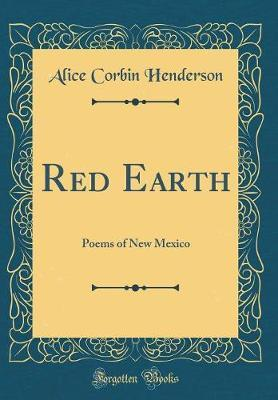 Red Earth  Poems of New Mexico (Classic Reprint)