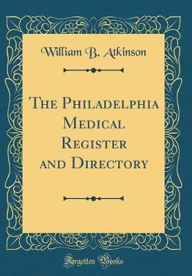The Philadelphia Medical Register and Directory (Classic Reprint)