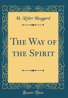 The Way of the Spirit (Classic Reprint)