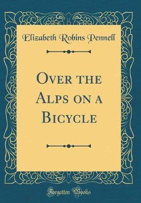 Over the Alps on a Bicycle (Classic Reprint)