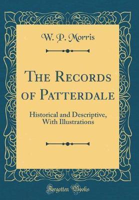 The Records of Patterdale  Historical and Descriptive, with Illustrations (Classic Reprint)