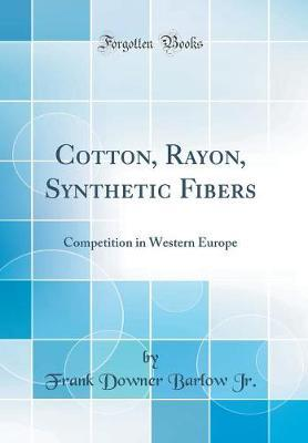 Cotton, Rayon, Synthetic Fibers  Competition in Western Europe (Classic Reprint)