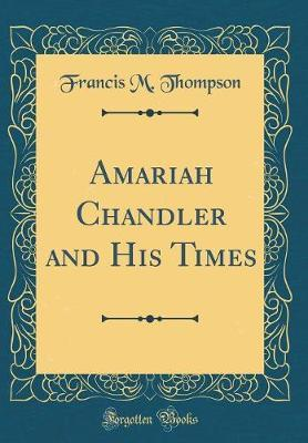 Amariah Chandler and His Times (Classic Reprint)