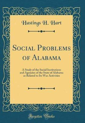Social Problems of Alabama  A Study of the Social Institutions and Agencies of the State of Alabama as Related to Its War Activities (Classic Reprint)