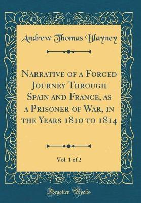 Narrative of a Forced Journey Through Spain and France, as a Prisoner of War, in the Years 1810 to 1814, Vol. 1 of 2 (Classic Reprint)