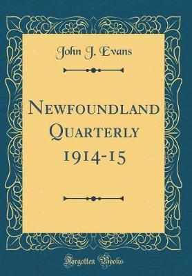 Newfoundland Quarterly 1914-15 (Classic Reprint)