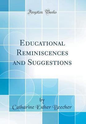 Educational Reminiscences and Suggestions (Classic Reprint)