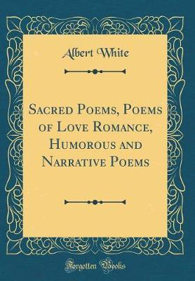 Sacred Poems, Poems of Love Romance, Humorous and Narrative Poems (Classic Reprint)