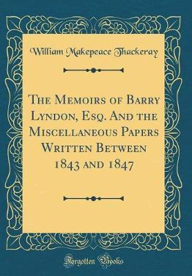 The Memoirs of Barry Lyndon, Esq. and the Miscellaneous Papers Written Between 1843 and 1847 (Classic Reprint)