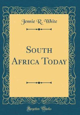 South Africa Today (Classic Reprint)