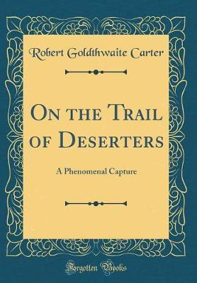 On the Trail of Deserters  A Phenomenal Capture (Classic Reprint)