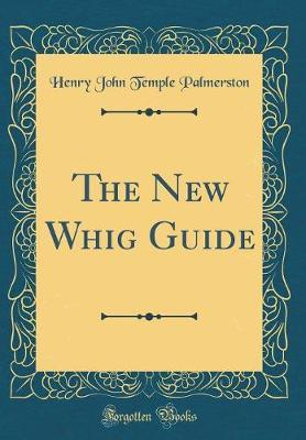 The New Whig Guide (Classic Reprint)