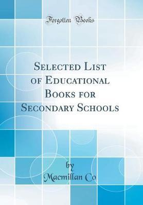 Selected List of Educational Books for Secondary Schools (Classic Reprint)