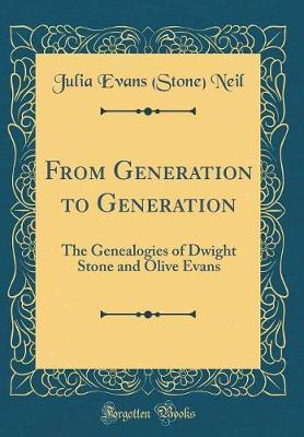 From Generation to Generation  The Genealogies of Dwight Stone and Olive Evans (Classic Reprint)