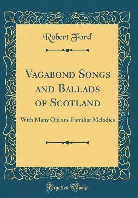 Vagabond Songs and Ballads of Scotland : Robert Ford