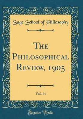 The Philosophical Review, 1905, Vol. 14 (Classic Reprint)