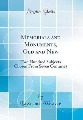 Memorials and Monuments, Old and New  Two Hundred Subjects Chosen from Seven Centuries (Classic Reprint)