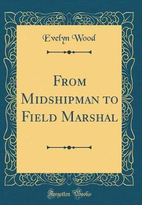 From Midshipman to Field Marshal (Classic Reprint)