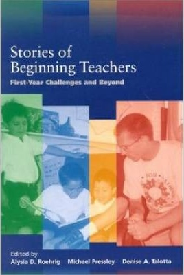 Stories of Beginning Teachers  First Year Challenges and Beyond