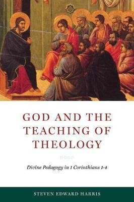 God and the Teaching of Theology : Divine Pedagogy in 1 Corinthians 1-4
