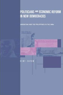 Politicians and Economic Reform in New Democracies: Argentina and the Philippines in the 1990s