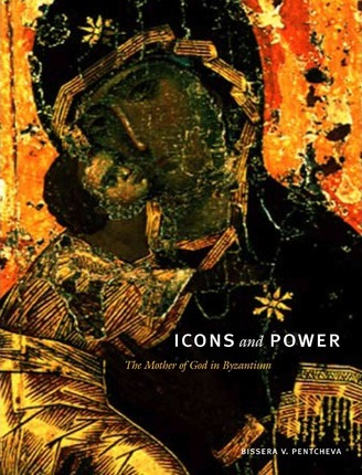 Icons and Power  The Mother of God in Byzantium