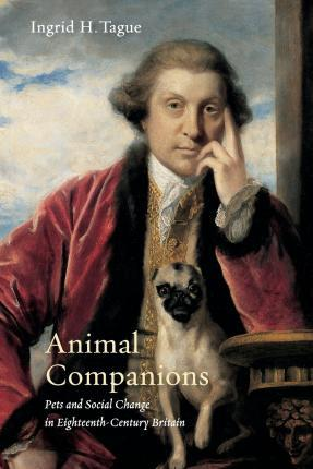 Animal Companions: Pets and Social Change in Eighteenth-Century Britain