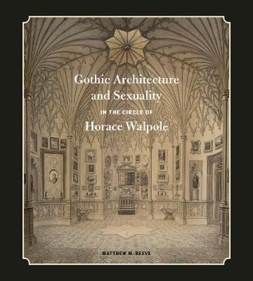 Gothic Architecture and Sexuality in the Circle of Horace Walpole