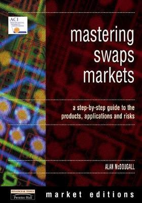 Mastering Swaps Markets: A Step-by-Step Guide to the Products, Applications  and Risks
