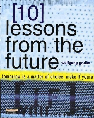10 Lessons From The Future: your tomorrow is a matter of choice.  make it yours