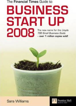 """The """"Financial Times"""" Guide to Business Start Up 2008"""