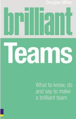 Brilliant Teams  What to know, do and say to make a brilliant team