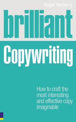Brilliant Copywriting : How to craft the most interesting and effective copy imaginable