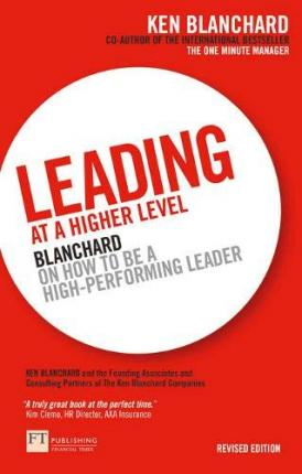 Leading at a Higher Level : Blanchard on how to be a high performing leader