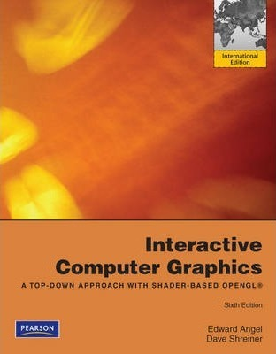 Interactive Computer Graphics: A Top-Down Approach with Shader-Based