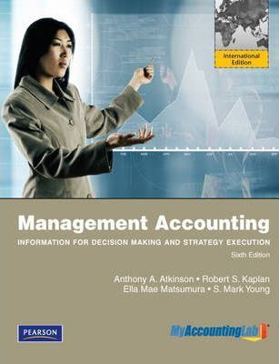 Management Accounting: Information for Decision-making and Strategy Execution with MyAccountingLab