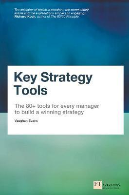 Key Strategy Tools : The 80+ Tools for Every Manager to Build a Winning Strategy